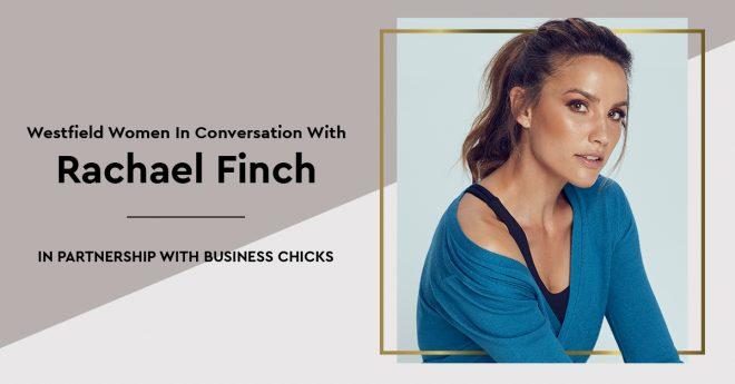 WESTFIELD WOMEN IN CONVERSATION WITH RACHAEL FINCH