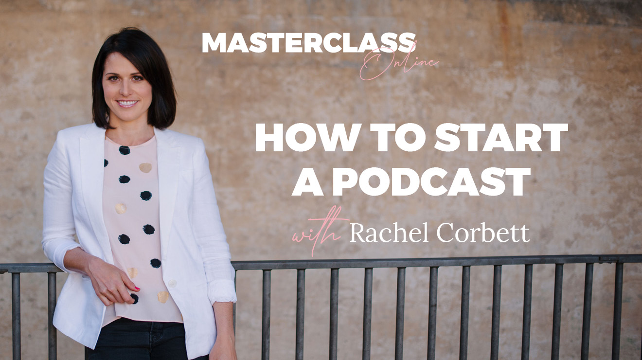 Masterclass: How To Start a Podcast With Rachel Corbett
