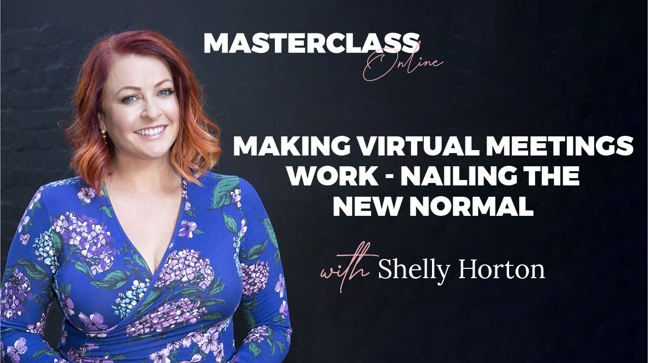 Masterclass: Making Virtual Meetings Works – Nailing The New Normal
