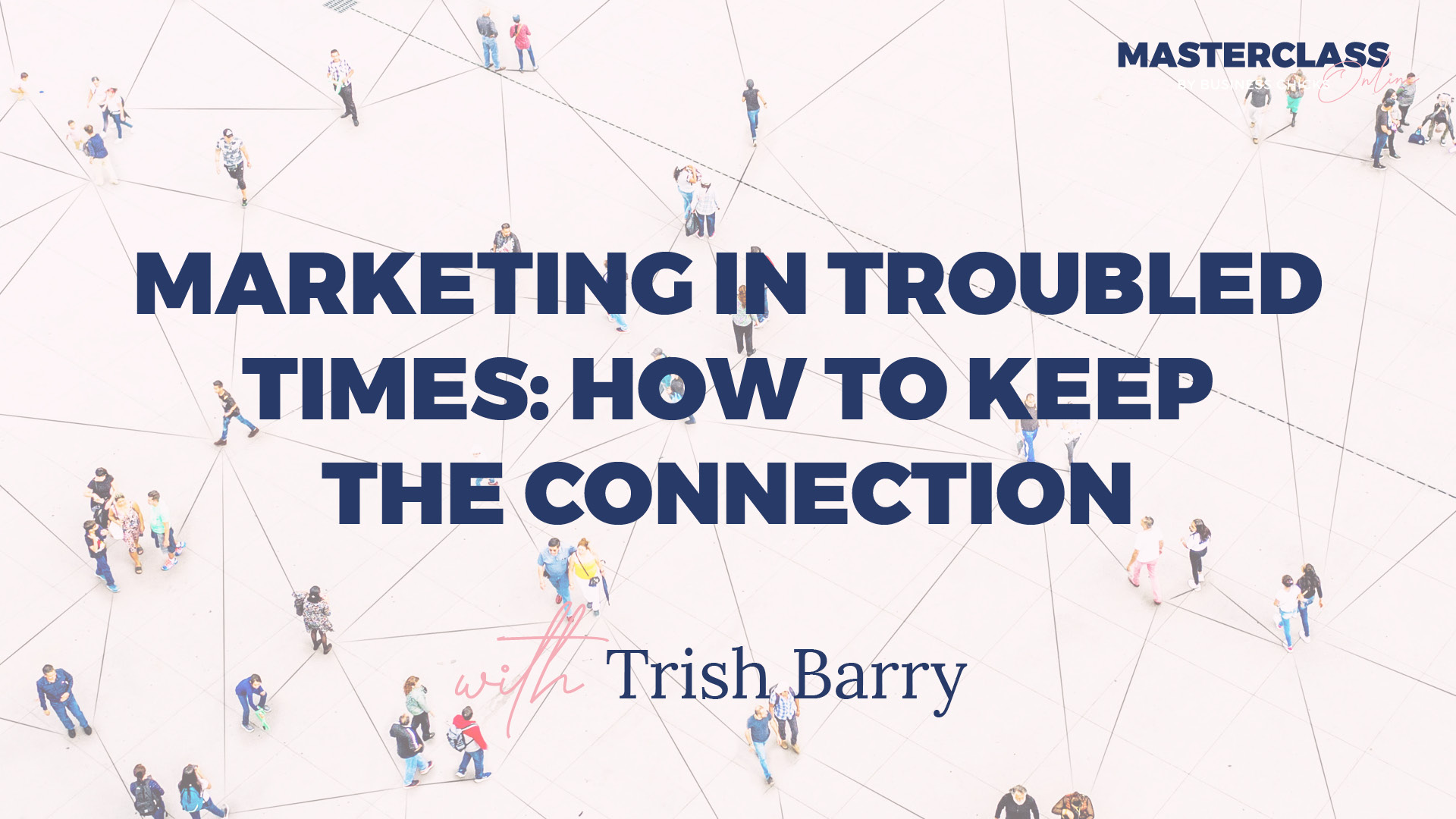 Masterclass: Marketing in Troubled Times: How to Keep the Connection