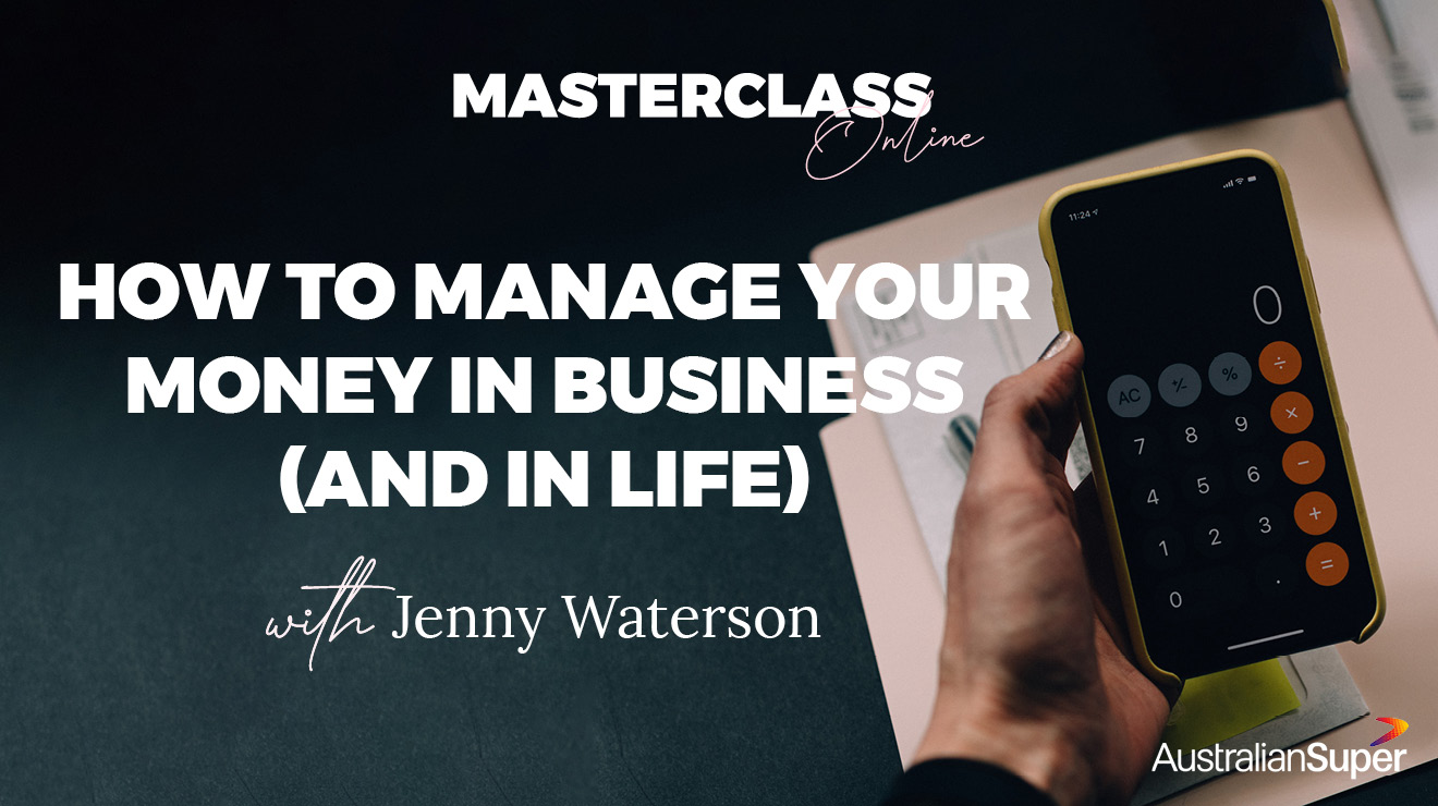 Masterclass: How to Manage Your Money in Business (and in Life)