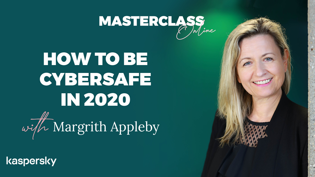 Masterclass: How to be cyber safe in 2020