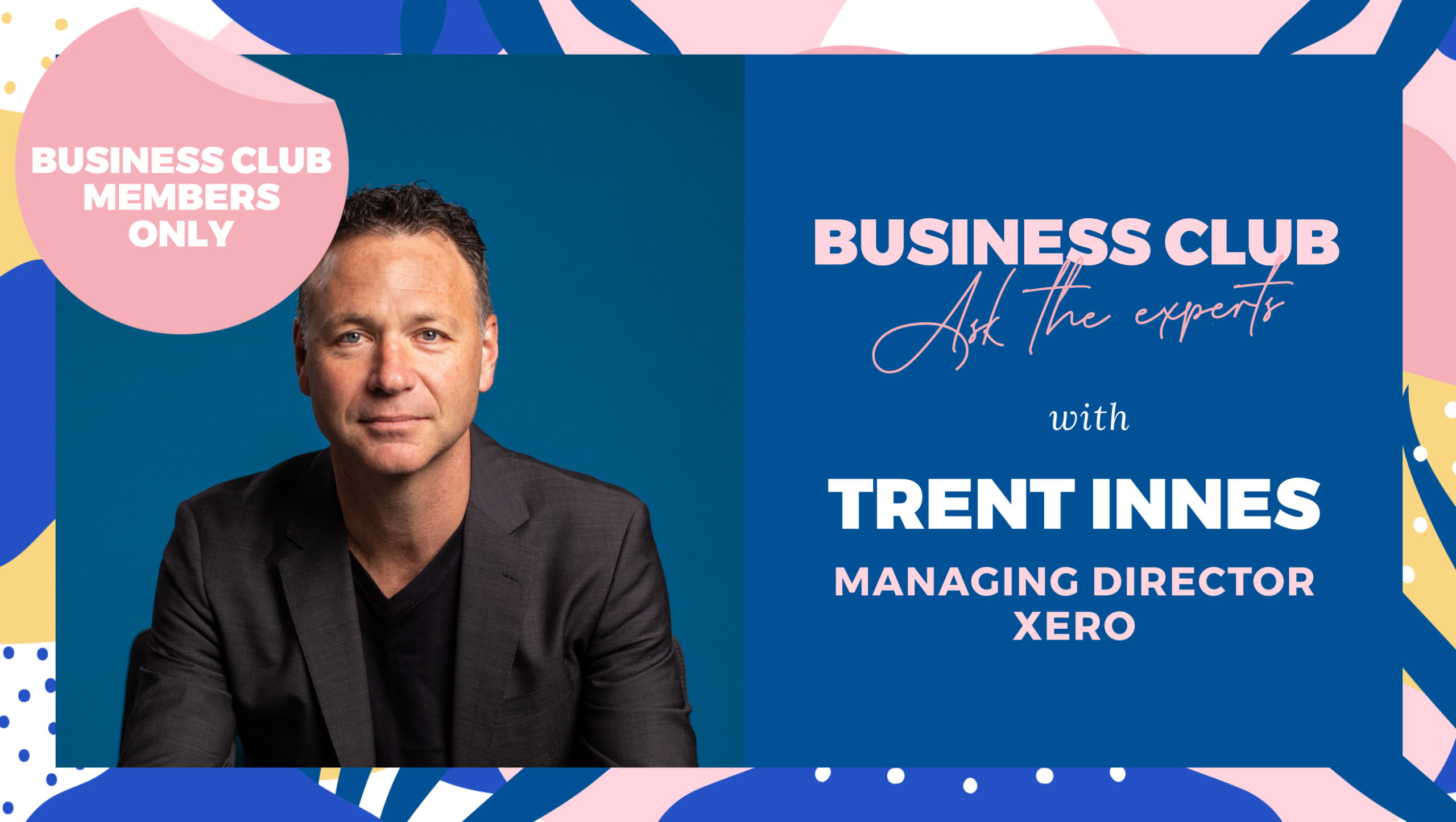 Business Club Members: Small Business Insights with Trent Innes, Managing Director – Xero