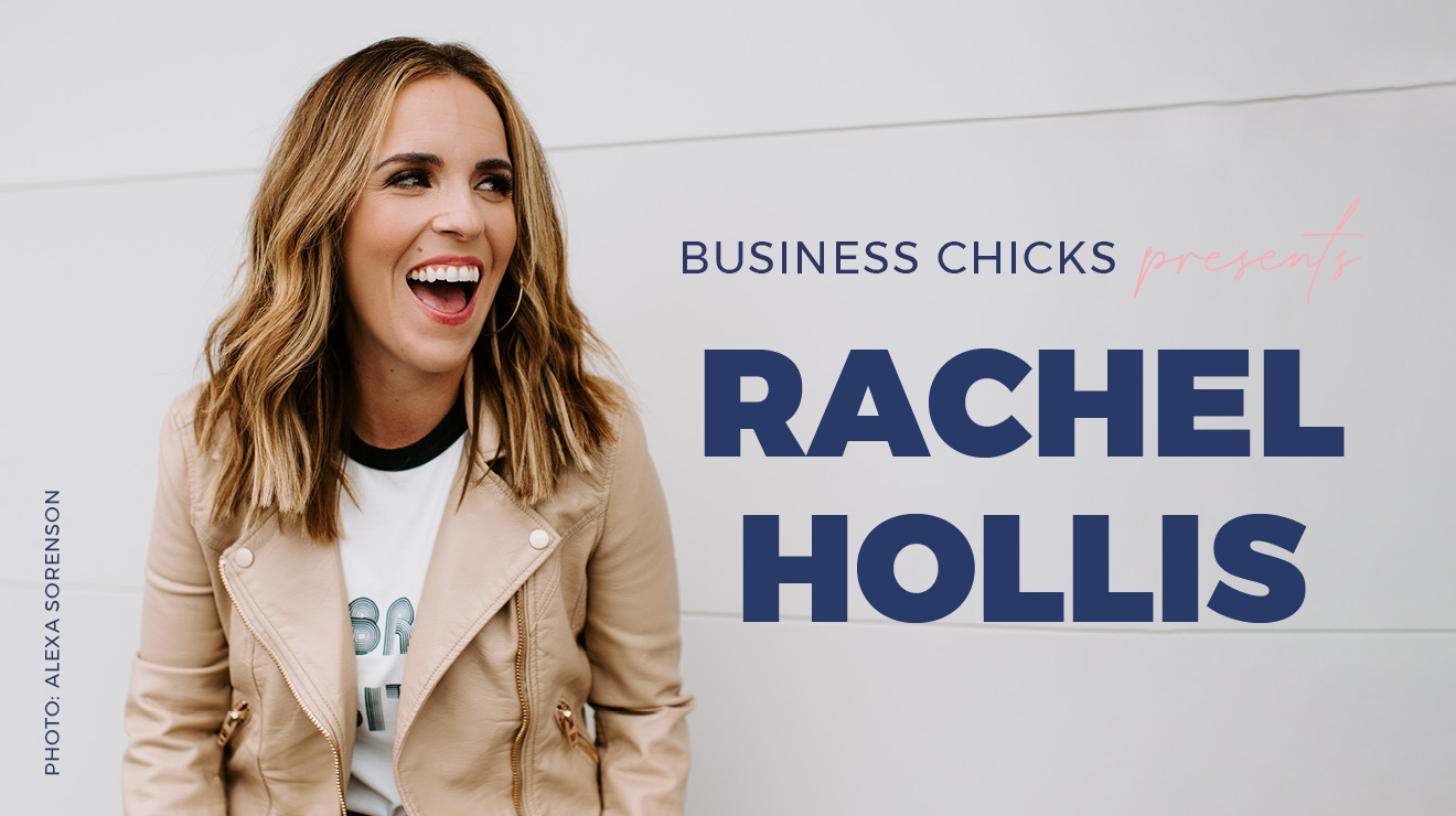 Business Chicks presents Rachel Hollis