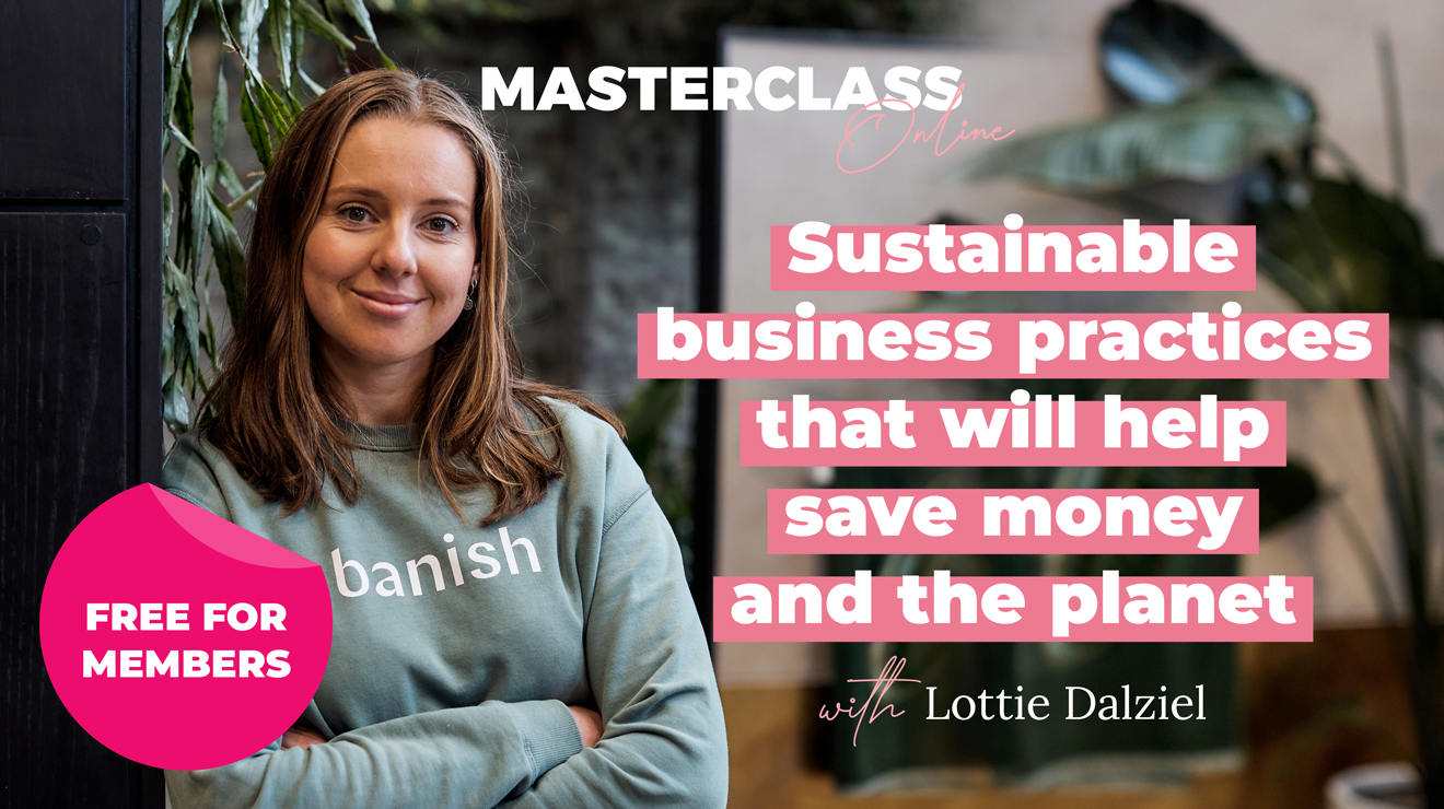 Masterclass: Sustainable business practices that will help save money and the planet