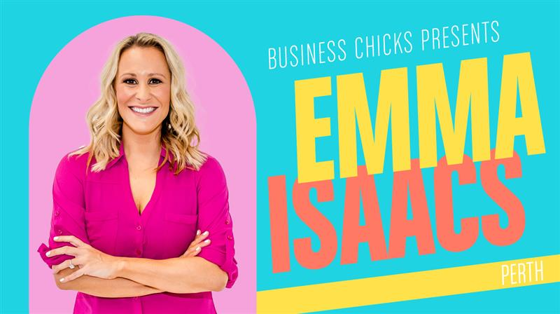 Business Chicks Presents: Emma Isaacs in Perth